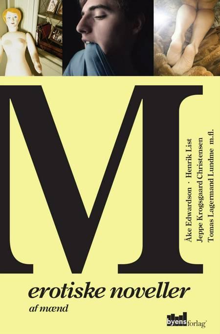 M - erotiske noveller af mænd af Asger Schnack, Tomas Lagermand Lundme, Jeppe Krogsgaard Christensen, Daniel Gillet og Flere forfattere m.fl.
