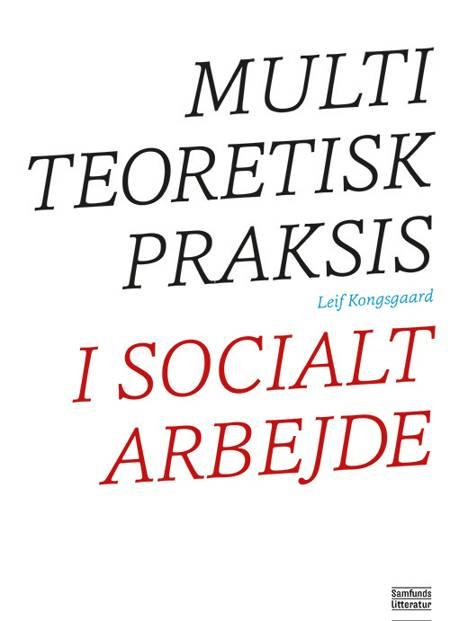 Multiteoretisk praksis i socialt arbejde af Leif Tøfting Kongsgaard og Leif Kongsgaard
