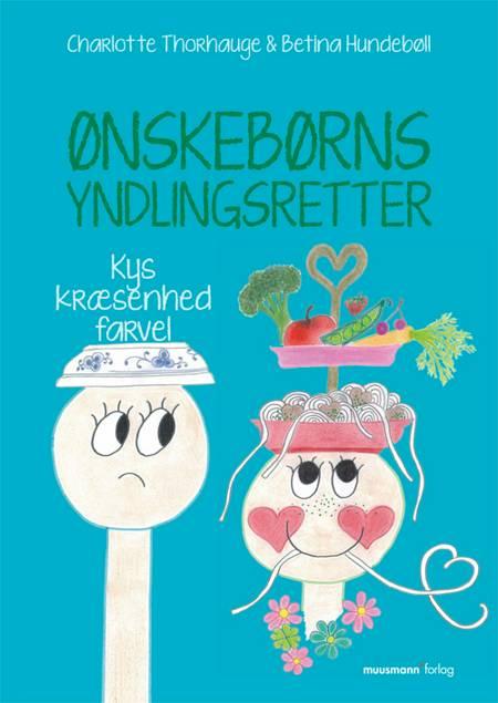 Ønskebørns yndlingsretter - kys kræsenhed farvel af Betina Hundebøll og Charlotte Thorhauge