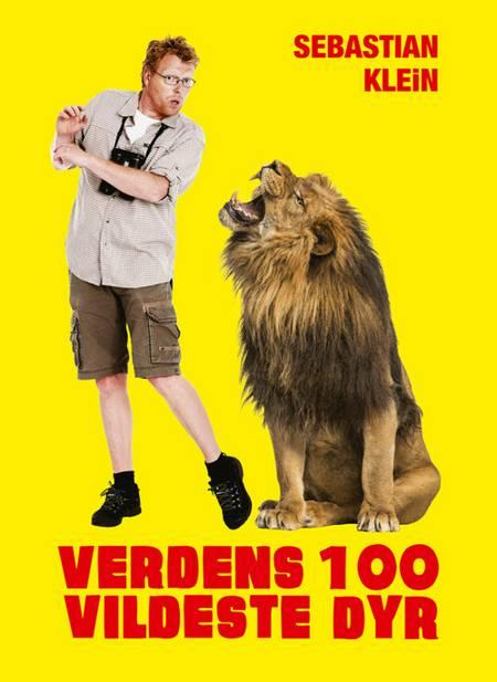 Verdens 100 vildeste dyr af Sebastian Klein