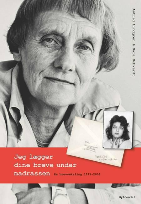 Jeg lægger dine breve under madrassen af Astrid Lindgren og Sara Schwardt