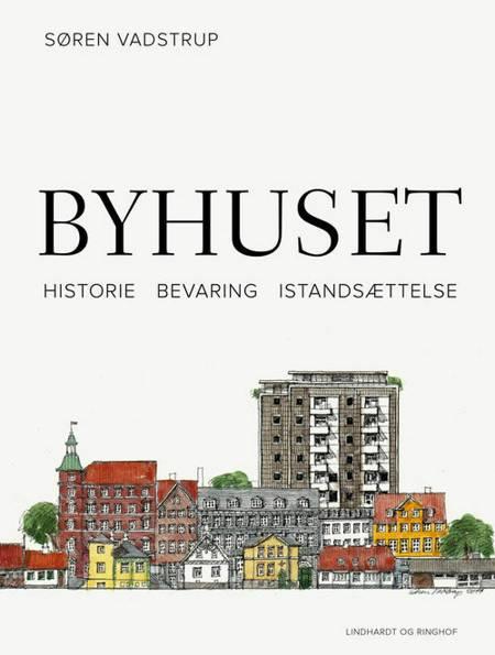 Byhuset. Historie - bevaring - istandsættelse af Søren Vadstrup