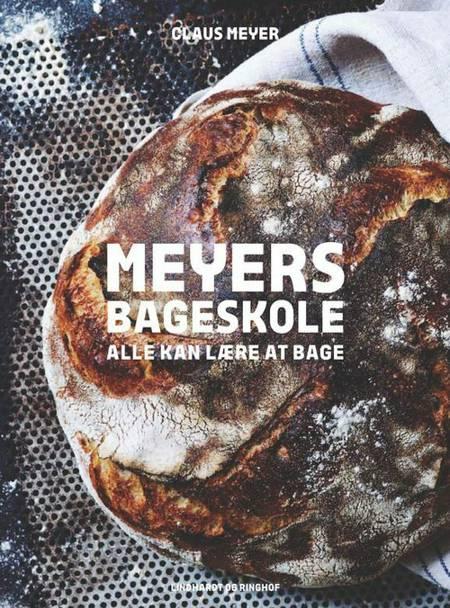 Meyers bageskole - alle kan lære at bage af Claus Meyer
