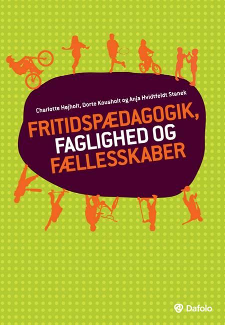 Fritidspædagogik, faglighed og fællesskaber af Charlotte Højholt, Anja Hvidtfeldt Stanek og Dorte Kousholt