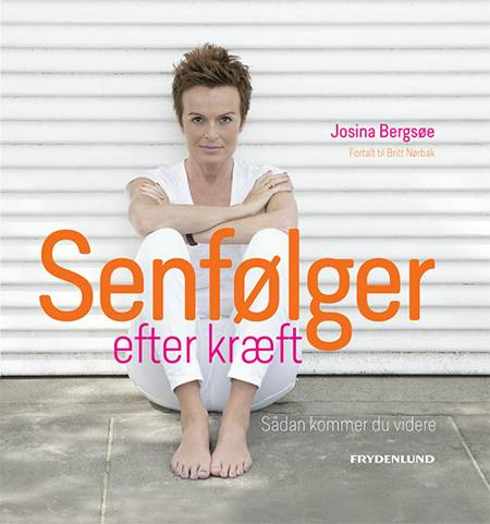 Senfølger efter kræft af Josina W. Bergsøe - fortalt til Britt Nørbak