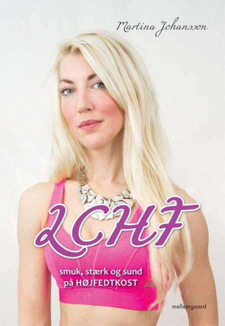 LCHF - smuk, stærk og sund på højfedtkost af Martina Johansson