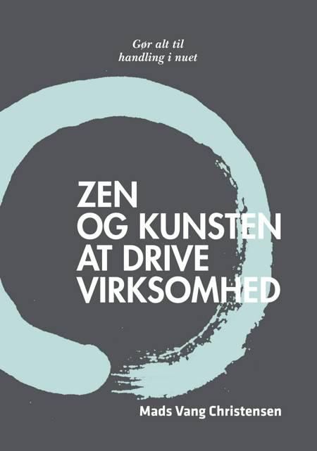 Zen og kunsten at drive virksomhed af Mads Vang Christensen