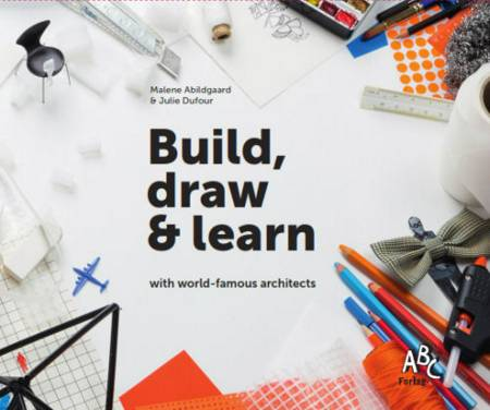 Build, draw & learn with world-famous architects af Malene Abildgaard og Julie Dufour