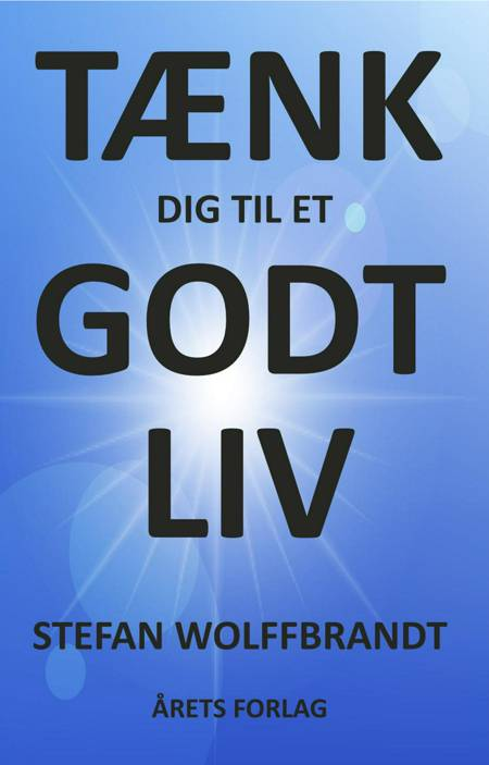 Tænk dig til et godt liv af Stefan Wolffbrandt