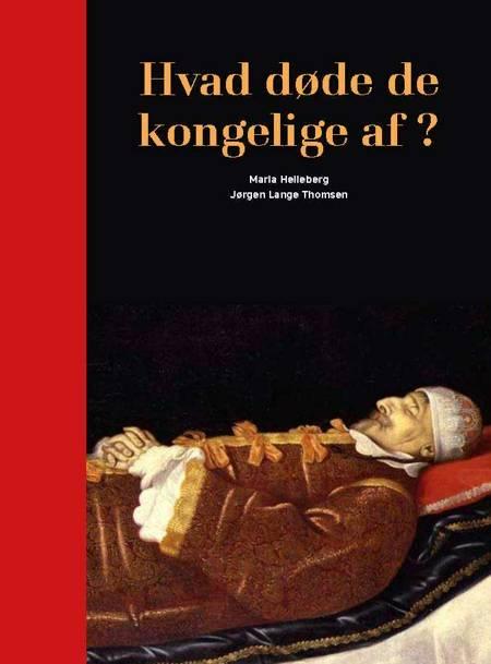 Hvad døde de kongelige af? af Maria Helleberg, Jørgen Lange Thomsen og Jørgen Lange
