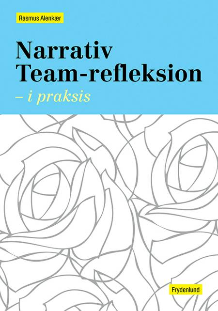Narrativ team-refleksion - i praksis af Rasmus Alenkær