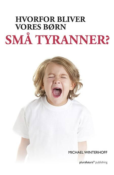 Hvorfor bliver vores børn små tyranner? af Michael Winterhoff