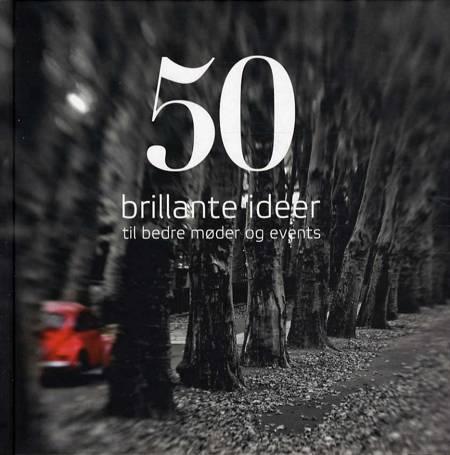 50 brillante ideer til bedre møder og events af Jan Aagaard, Lars Blicher Hansen og Louise Helstrup Guldager m.fl.