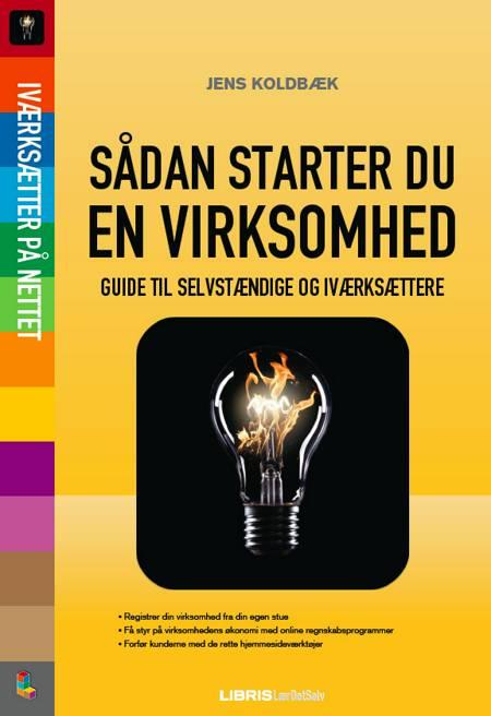 Sådan starter du din virksomhed af Jens Koldbæk