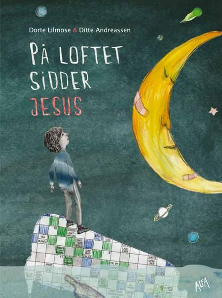 På loftet sidder Jesus af Dorte Lilmose