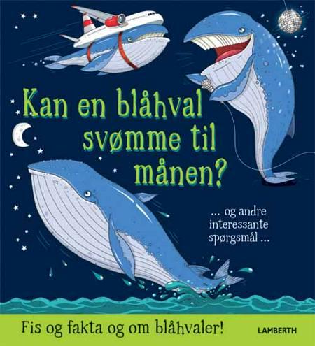 Kan en blåhval svømme til månen? - og andre interessante spørgsmål af Camilla de la Bédoyère