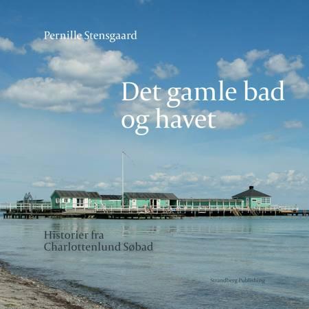 Det gamle bad og havet af Pernille Stensgaard