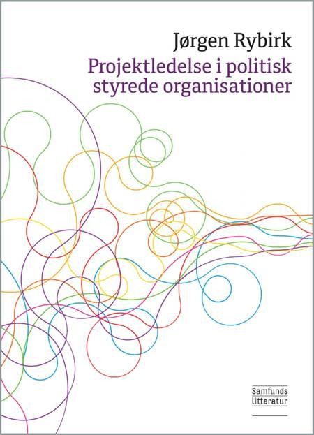 Projektledelse i politisk styrede organisationer af Jørgen Rybirk