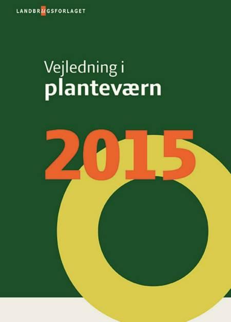 Vejledning i planteværn. Årgang 2015 af Jens Erik Jensen, Lise Nistrup Jørgensen og Peter Kryger Jensen m.fl.