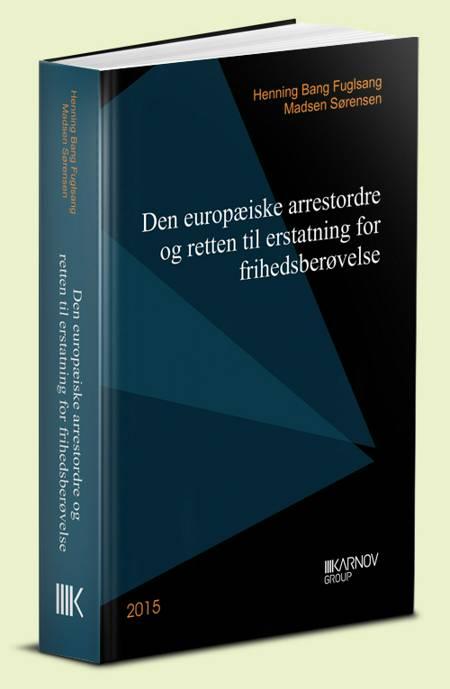 Den europæiske arrestordre og retten til erstatning for frihedsberøvelse af Henning Bang Fuglsang Madsen Sørensen
