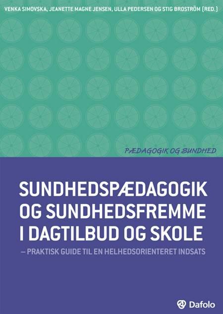 Sundhedspædagogik og sundhedsfremme i dagtilbud og skole af Ulla Pedersen, Venka Simovska og Jeanette Magne Jensen m.fl.