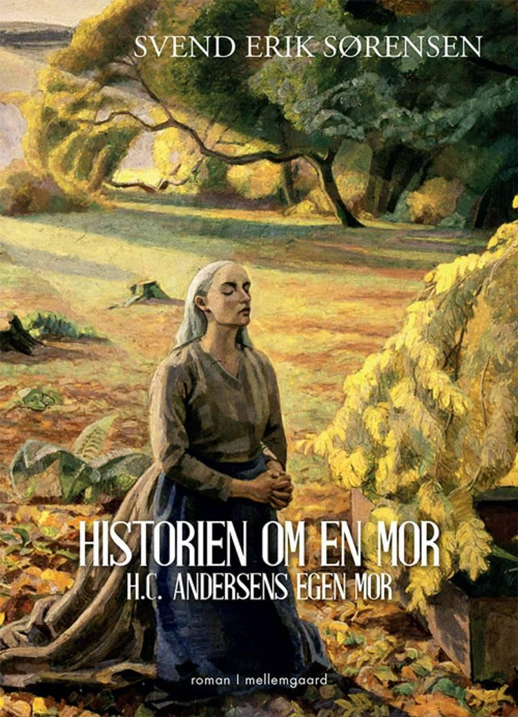 Historien om en mor - H.C. Andersens egen mor af Svend Erik Sørensen
