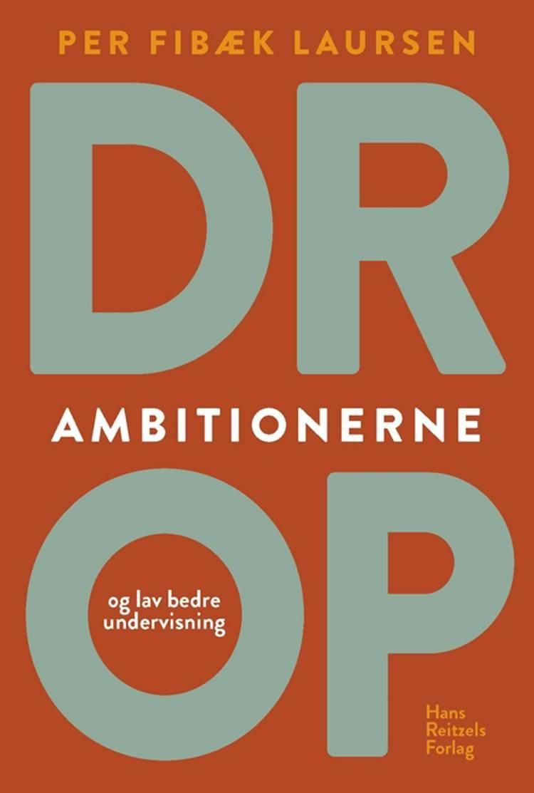 Drop ambitionerne - og lav bedre undervisning af Per Fibæk Laursen