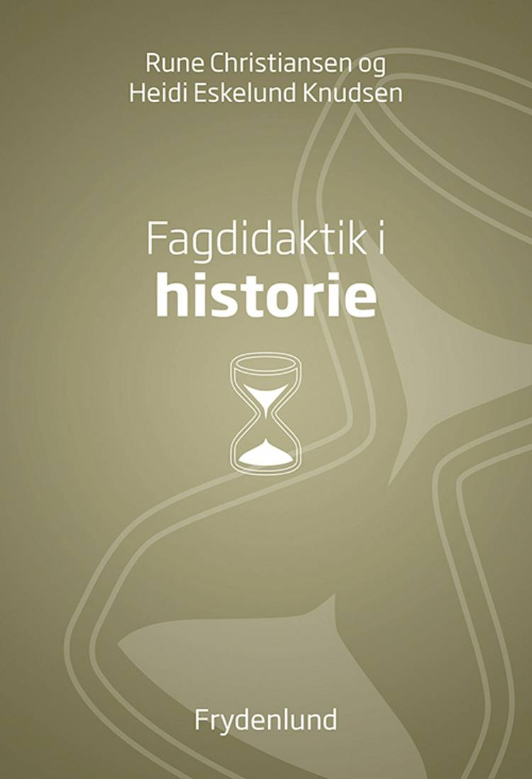 Fagdidaktik i historie af Rune Christiansen og Heidi Eskelund Knudsen