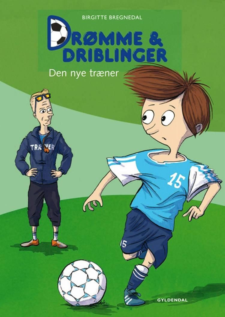 Drømme & driblinger - den nye træner af Birgitte Bregnedal