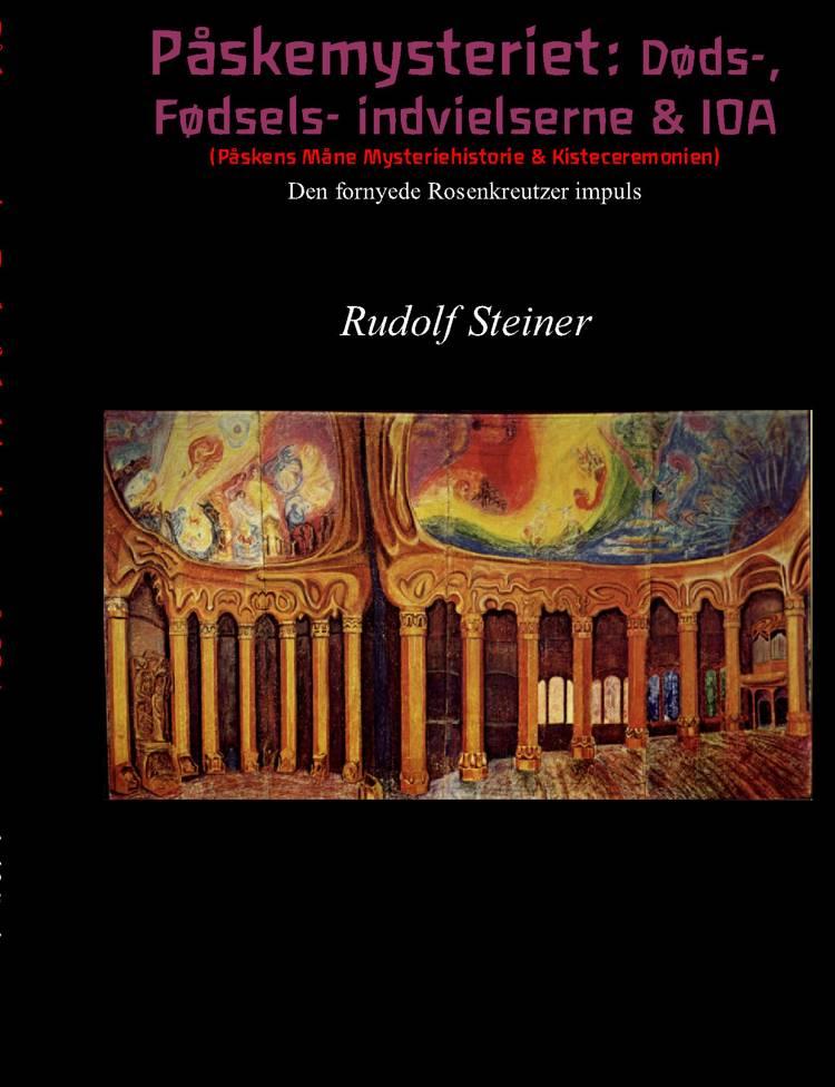 Påskemysteriet: Døds-, Fødsels- indvielserne & IOA af Rudolf Steiner