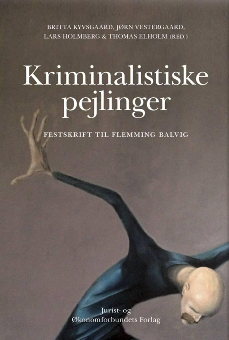 Kriminalistiske pejlinger - festskrift til Flemming Balvig af Jørn Vestergaard, Britta Kyvsgaard og Lars Holmberg og Thomas Elholm red.