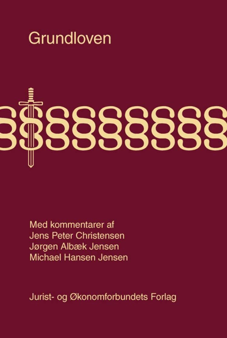Grundloven med kommentarer af Jørgen Albæk Jensen, Jens Peter Christensen og Michael Hansen Jensen