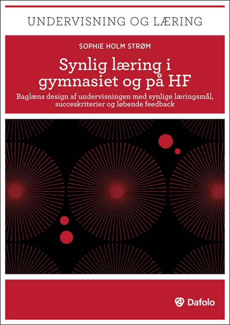 Synlig læring i gymnasiet og på HF af Sophie Holm Strøm