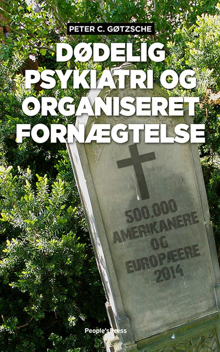 Dødelig psykiatri og organiseret fornægtelse af Peter C. Gøtzsche