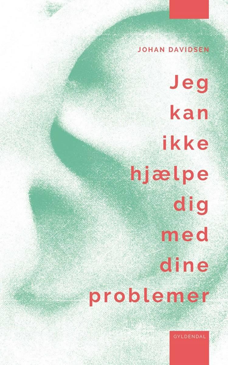 Jeg kan ikke hjælpe dig med dine problemer af Johan Davidsen