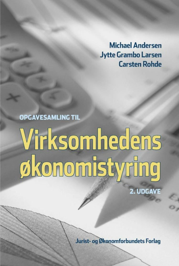 Opgavesamling til Virksomhedens økonomistyring af Michael Andersen og Jytte Grambo Larsen og Carsten Rohde