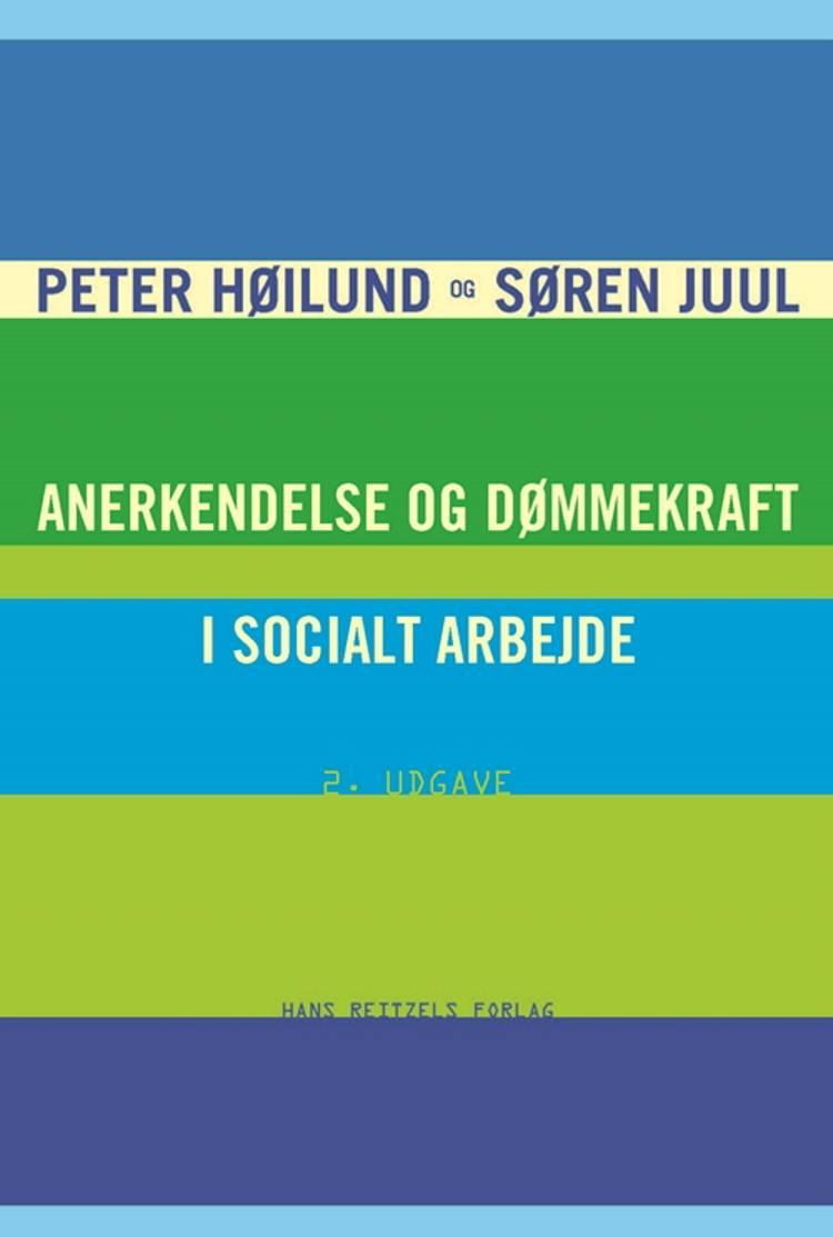 Anerkendelse og dømmekraft i socialt arbejde af Søren Juul og Peter Høilund