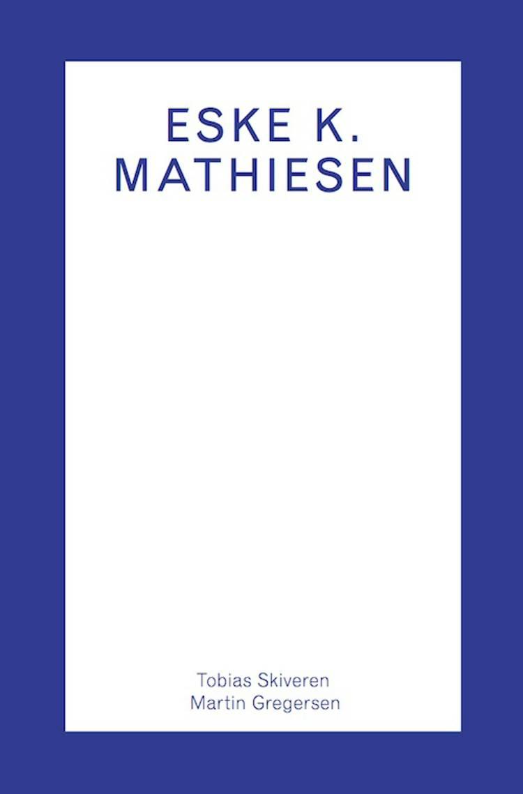 Eske K. Mathiesen af Martin Gregersen og Tobias Skiveren
