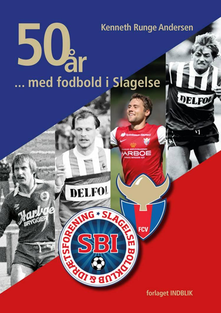 50 år med fodbold i Slagelse af Kenneth Runge Andersen