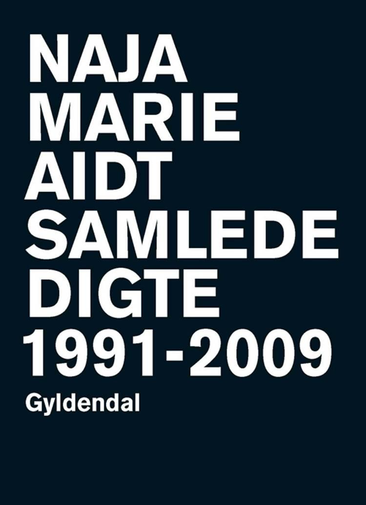 Samlede digte 1991-2009 af Naja Marie Aidt