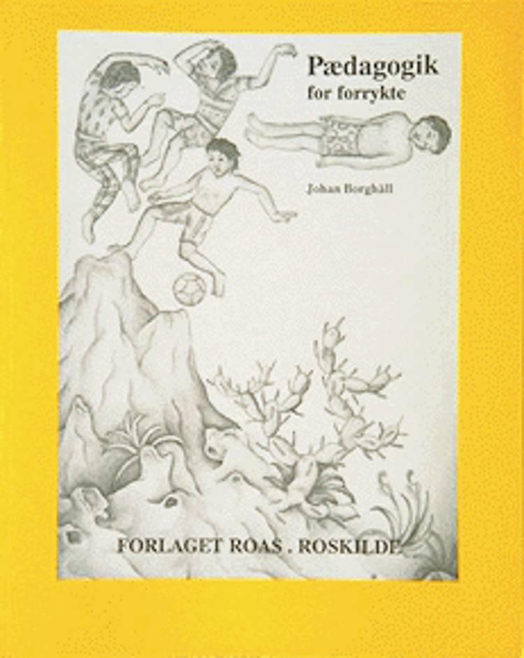 Pædagogik for forrykte af Johan Borghäll