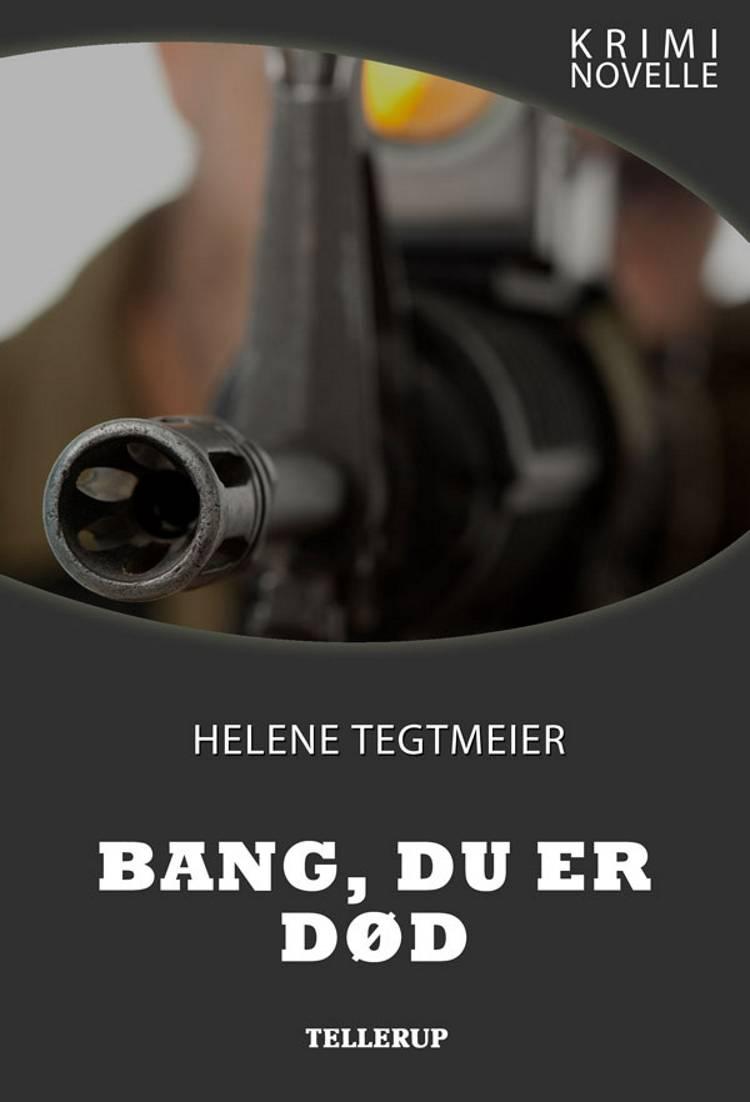 Kriminovelle - Bang, du er død af Helene Tegtmeier