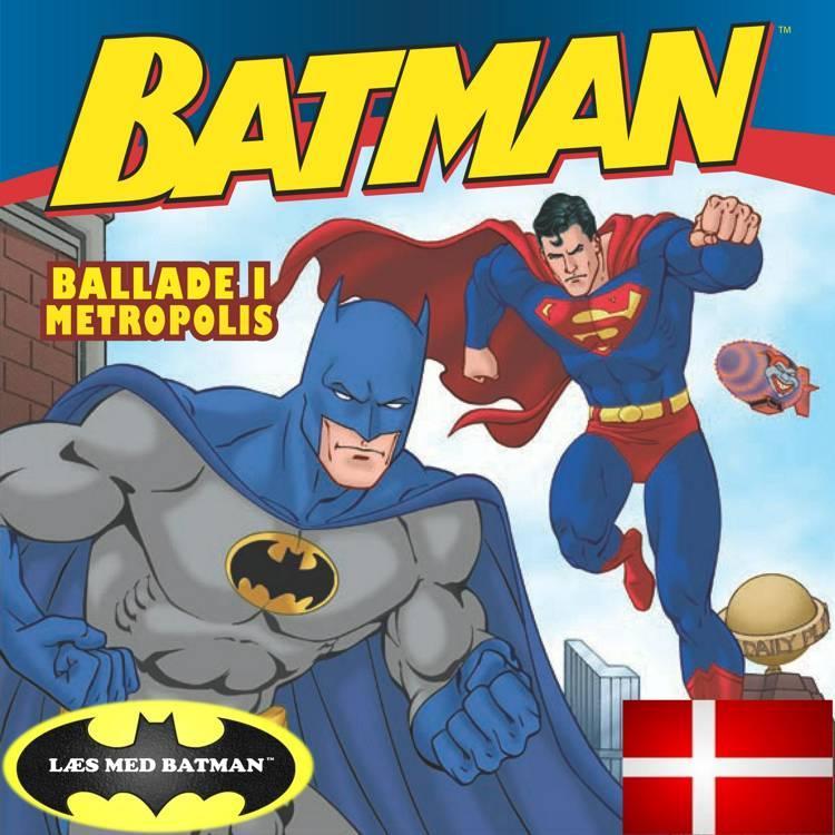 Batman og Superman Ballade i Metropolis DK (udgave læs dansk med Batman): Jokeren og Lex Luthor dukker op og der er ballade i Metropolis af John Sazaklis og Bob Kane