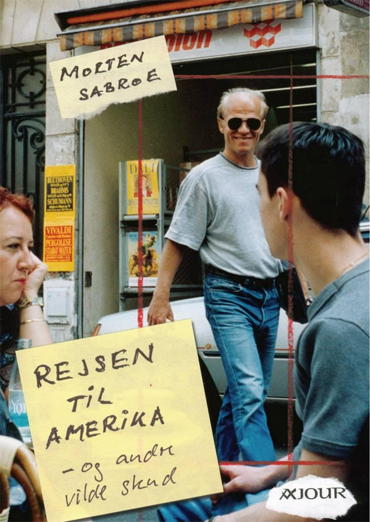 Rejsen til Amerika - og andre vilde skud af Morten Sabroe