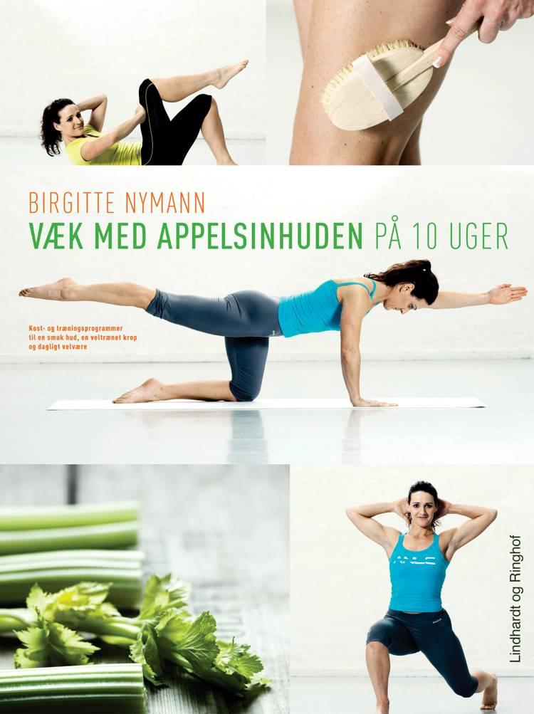 Væk med appelsinhuden - på 10 uger af Birgitte Nymann