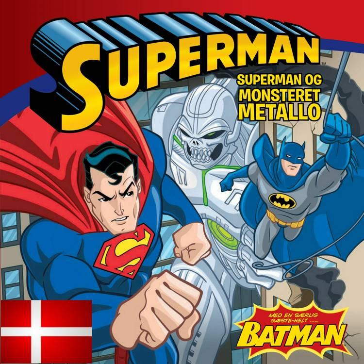 SUPERMAN & BATMAN OG MONSTERET METALLO DK (udgave læs dansk med Batman): ...med helt særlig gæstehelt BATMAN af Jerry Siegel, Sarah hines og bob kane
