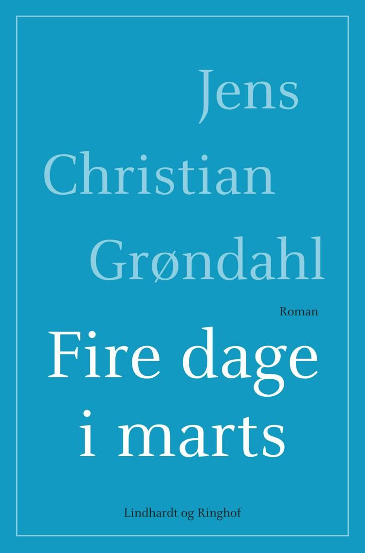 Fire dage i marts af Jens Christian Grøndahl