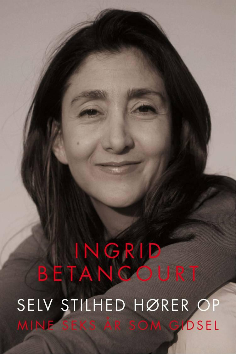 Selv stilhed hører op af Ingrid Betancourt