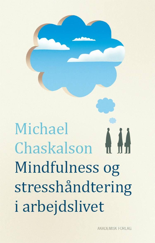 Mindfulness og stresshåndtering i arbejdslivet af Michael Chaskalson