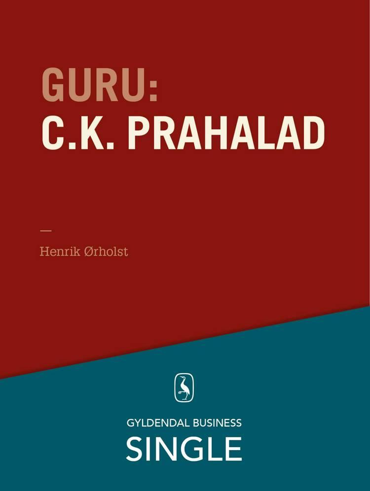 Guru: C.K. Prahalad - en indisk guru med udsyn af Henrik Ørholst